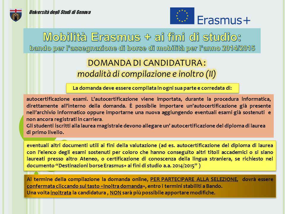 13 Università degli Studi di Genova La domanda deve essere compilata in ogni sua parte e corredata di: eventuali altri documenti utili ai fini della valutazione (ad es.