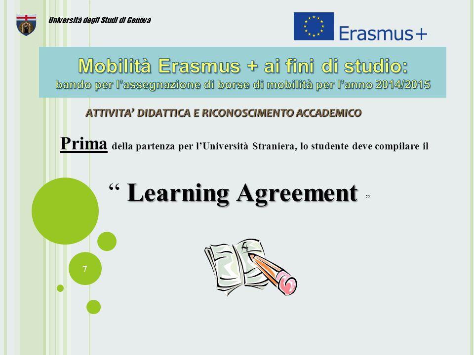 8 Università degli Studi di Genova Il learning agreement: Cos'è: il contratto di studio contenente l'attività formativa da svolgere presso la sede ospitante.