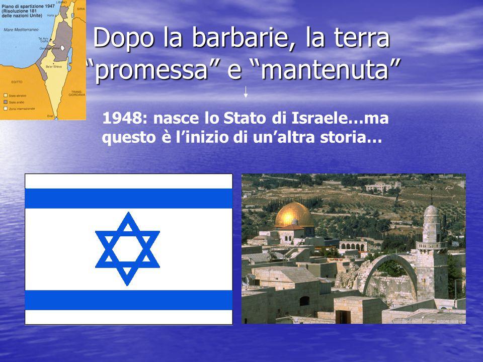Dopo la barbarie, la terra promessa e mantenuta 1948: nasce lo Stato di Israele…ma questo è l'inizio di un'altra storia…