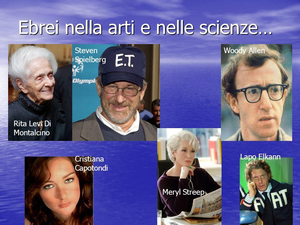 Ebrei nella arti e nelle scienze… Rita Levi Di Montalcino Steven Spielberg Meryl Streep Woody Allen Cristiana Capotondi Lapo Elkann