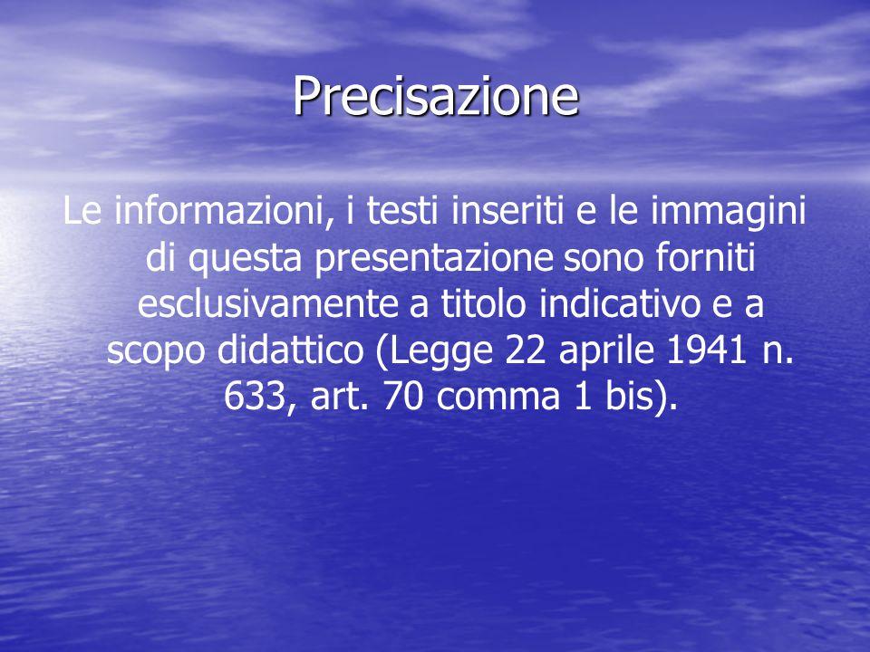 Precisazione Le informazioni, i testi inseriti e le immagini di questa presentazione sono forniti esclusivamente a titolo indicativo e a scopo didattico (Legge 22 aprile 1941 n.