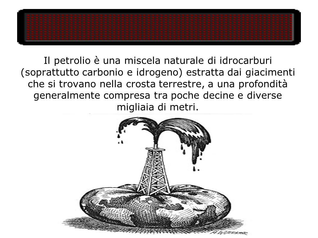 Il petrolio è una miscela naturale di idrocarburi (soprattutto carbonio e idrogeno) estratta dai giacimenti che si trovano nella crosta terrestre, a u
