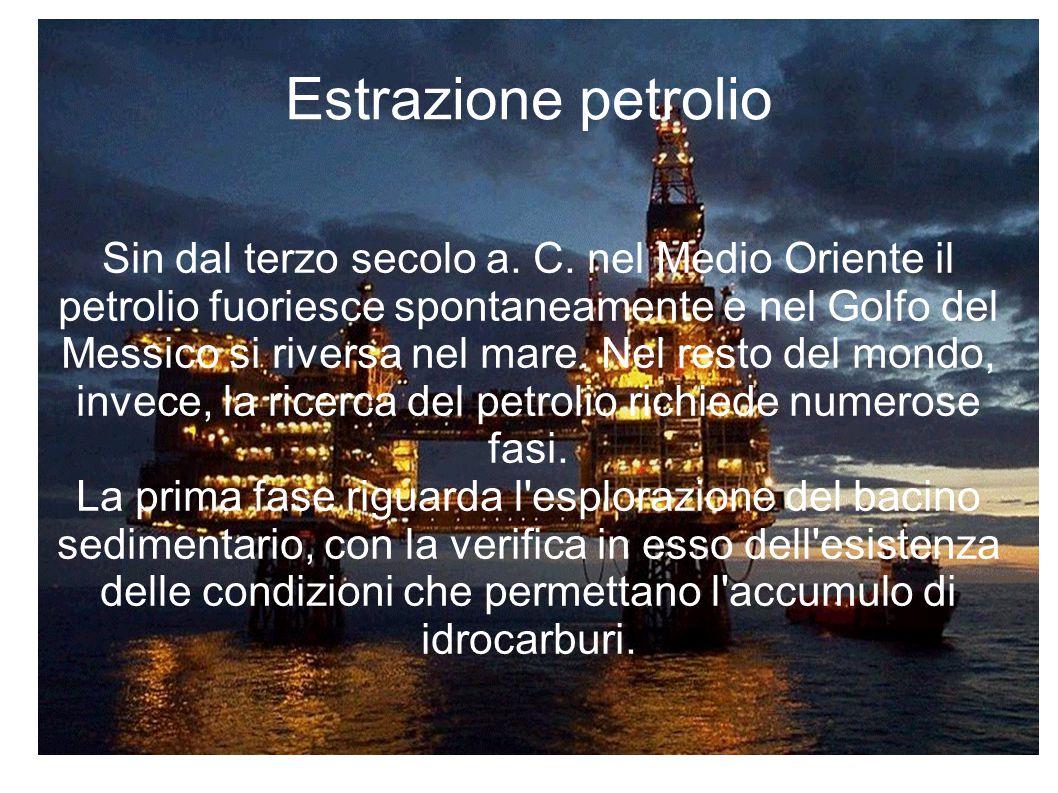 Sin dal terzo secolo a. C. nel Medio Oriente il petrolio fuoriesce spontaneamente e nel Golfo del Messico si riversa nel mare. Nel resto del mondo, in