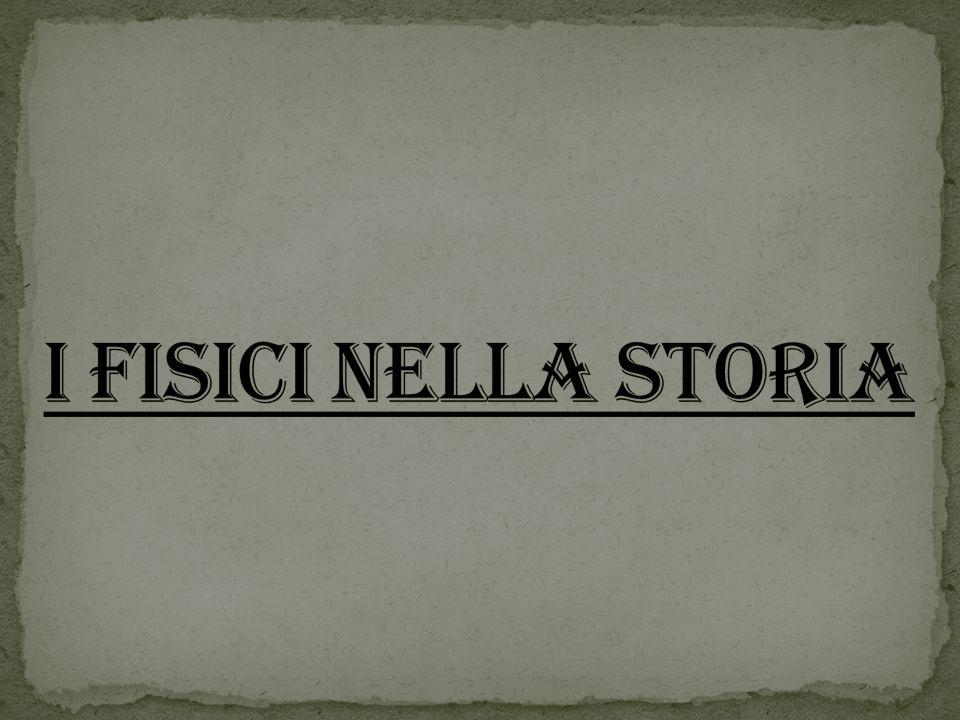 Aristotele Stratone di Lampsaco Archimede Tolomeo Erone Niccolò Copernico Galileo Galilei Isaac Newton Marie e Pierre Curie Fabiola Gianotti