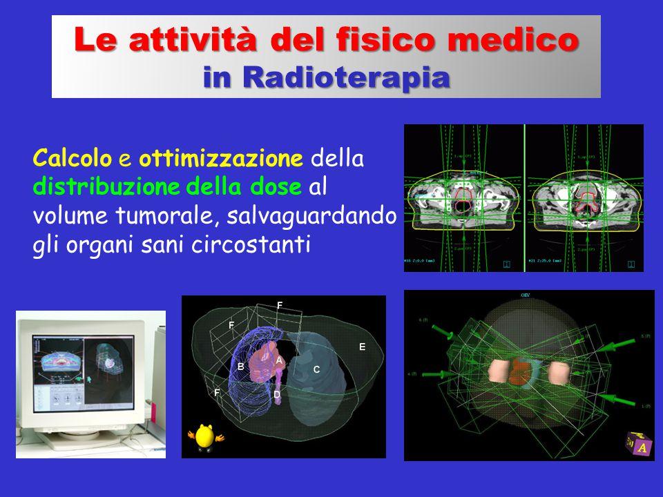 Calcolo e ottimizzazione della distribuzione della dose al volume tumorale, salvaguardando gli organi sani circostanti Le attività del fisico medico i