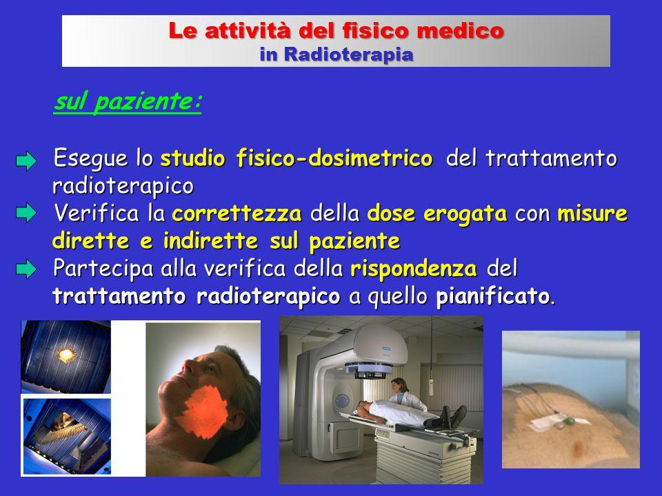 sul paziente: Esegue lo studio fisico-dosimetrico del trattamento radioterapico Esegue lo studio fisico-dosimetrico del trattamento radioterapico Veri