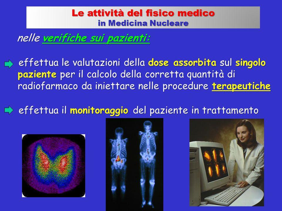 nelle verifiche sui pazienti: effettua le valutazioni della dose assorbita sul singolo paziente per il calcolo della corretta quantità di radiofarmaco