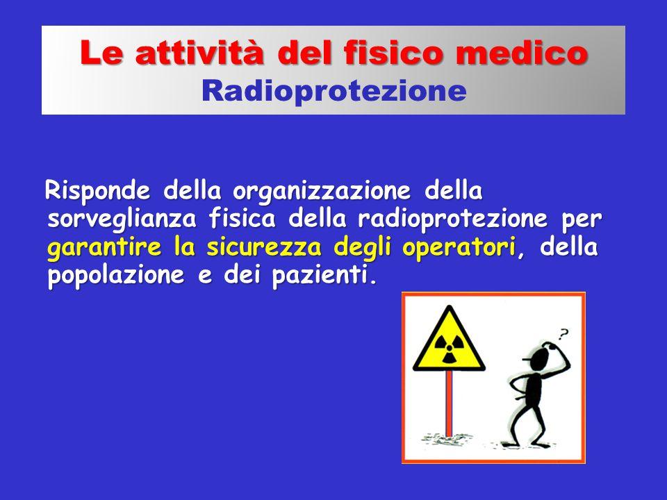 Risponde della organizzazione della sorveglianza fisica della radioprotezione per garantire la sicurezza degli operatori, della popolazione e dei pazi