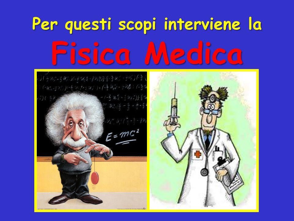 Fisici per la Medicina I pionieri sono coloro che per primi si sono resi conto della possibilità di un trasferimento immediato delle loro scoperte nella medicina.