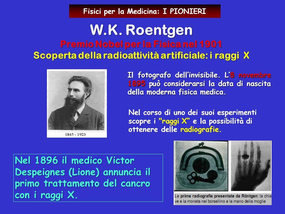 W.K. Roentgen Premio Nobel per la Fisica nel 1901 Scoperta della radioattività artificiale: i raggi X Nel corso di uno dei suoi esperimenti scopre i
