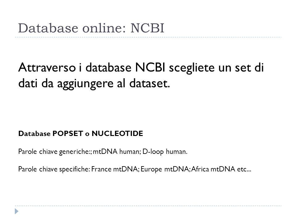 Database online: NCBI Attraverso i database NCBI scegliete un set di dati da aggiungere al dataset. Database POPSET o NUCLEOTIDE Parole chiave generic