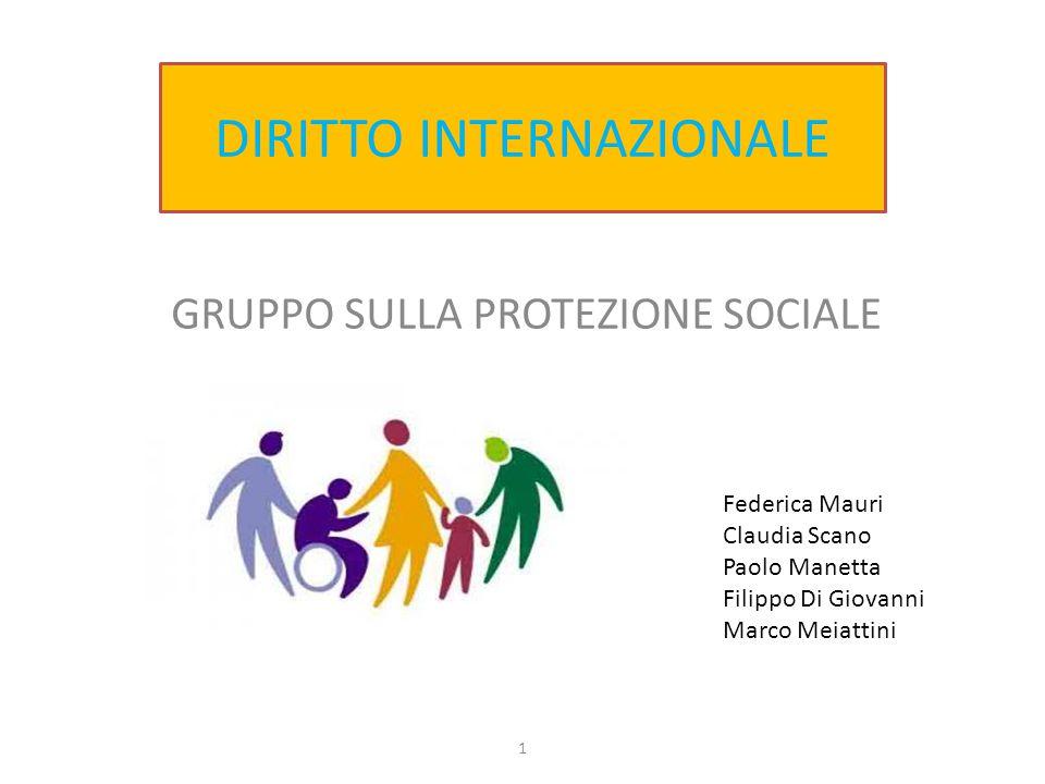 GRUPPO SULLA PROTEZIONE SOCIALE DIRITTO INTERNAZIONALE Federica Mauri Claudia Scano Paolo Manetta Filippo Di Giovanni Marco Meiattini 1