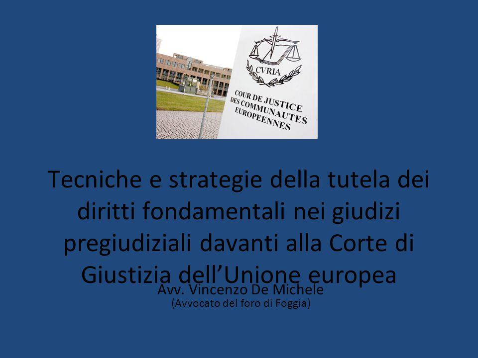 Tecniche e strategie della tutela dei diritti fondamentali nei giudizi pregiudiziali davanti alla Corte di Giustizia dell'Unione europea Avv.