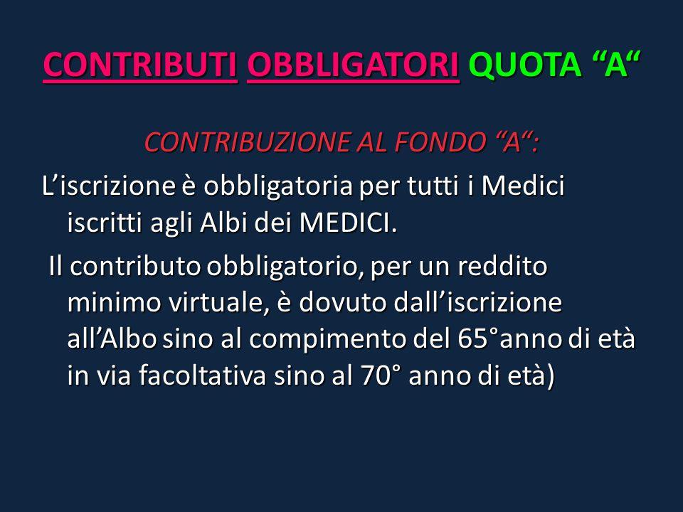 """CONTRIBUTI OBBLIGATORI QUOTA """"A"""" CONTRIBUZIONE AL FONDO """"A"""": L'iscrizione è obbligatoria per tutti i Medici iscritti agli Albi dei MEDICI. Il contribu"""