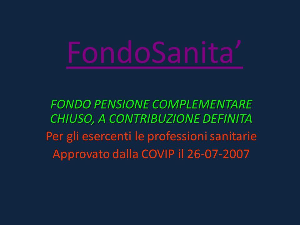 FondoSanita' FONDO PENSIONE COMPLEMENTARE CHIUSO, A CONTRIBUZIONE DEFINITA Per gli esercenti le professioni sanitarie Approvato dalla COVIP il 26-07-2