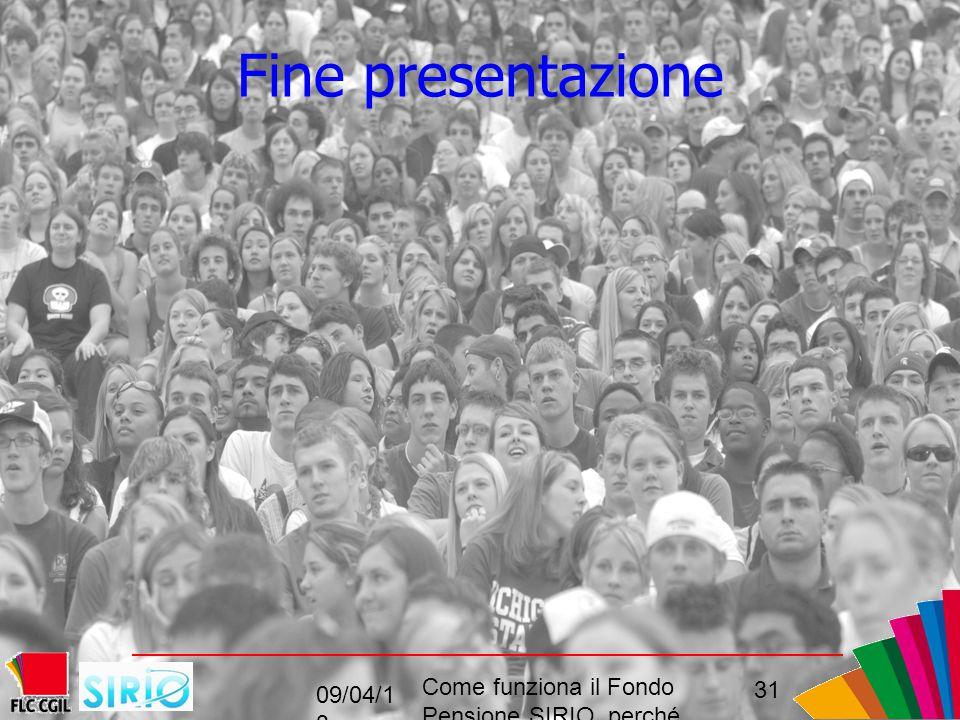 Fine presentazione 09/04/1 3 Come funziona il Fondo Pensione SIRIO perché come, convenienza 31