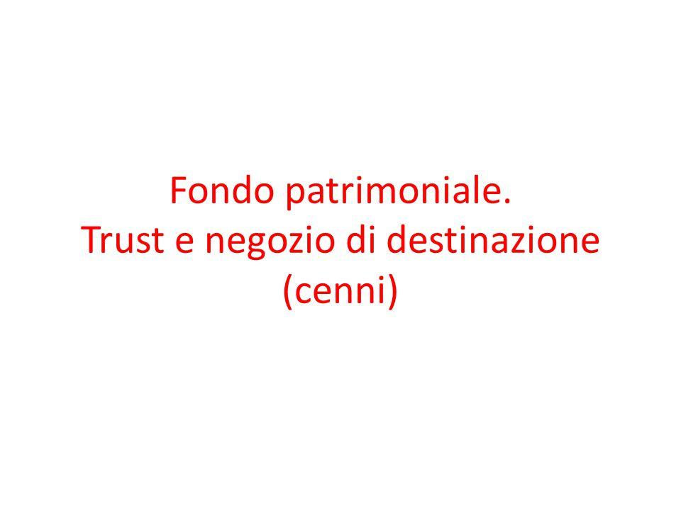 Fondo patrimoniale. Trust e negozio di destinazione (cenni)