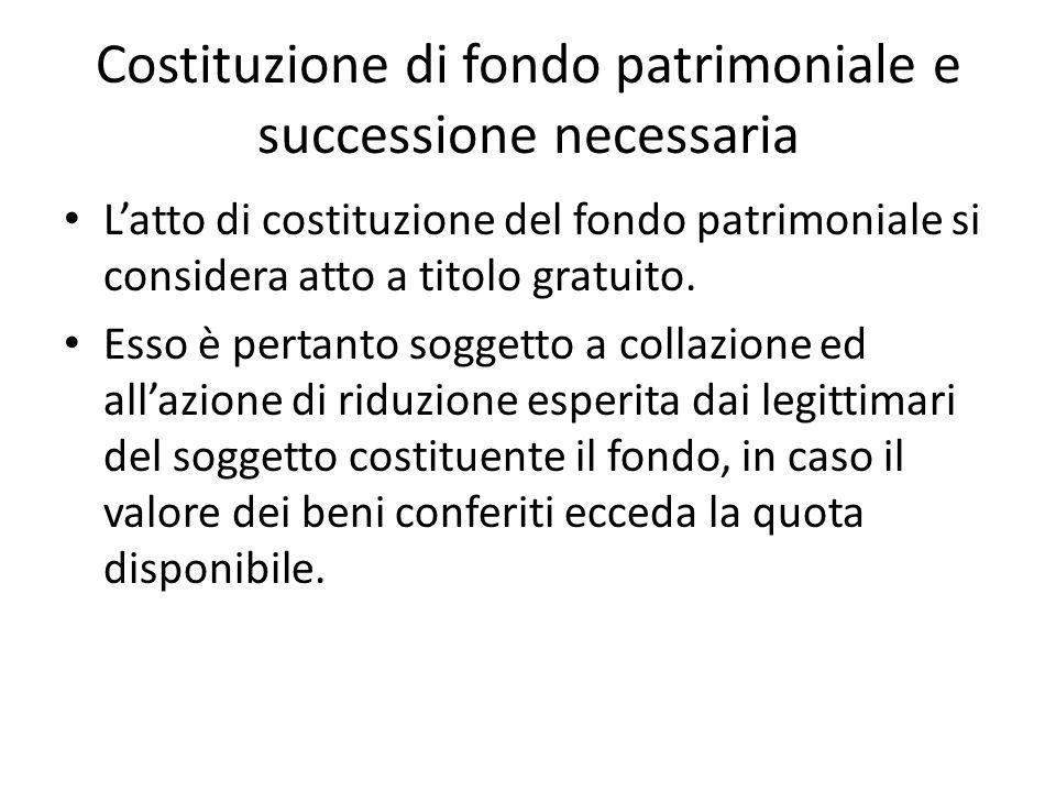 Costituzione di fondo patrimoniale e successione necessaria L'atto di costituzione del fondo patrimoniale si considera atto a titolo gratuito.