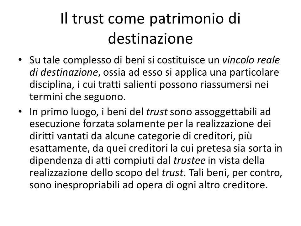 Il trust come patrimonio di destinazione Su tale complesso di beni si costituisce un vincolo reale di destinazione, ossia ad esso si applica una particolare disciplina, i cui tratti salienti possono riassumersi nei termini che seguono.