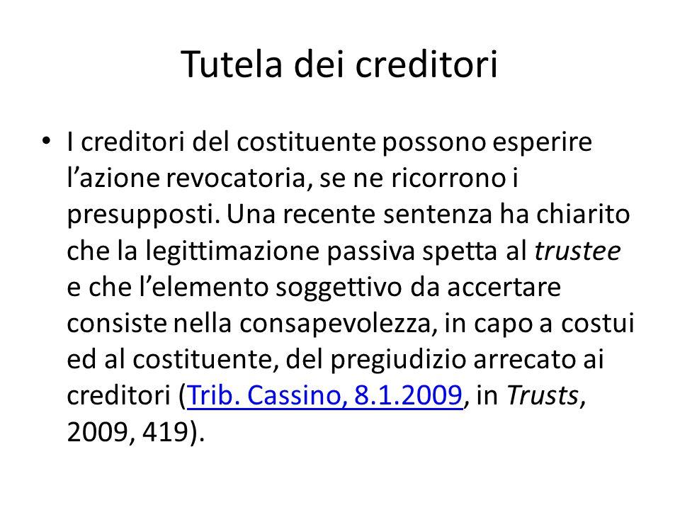 Tutela dei creditori I creditori del costituente possono esperire l'azione revocatoria, se ne ricorrono i presupposti.
