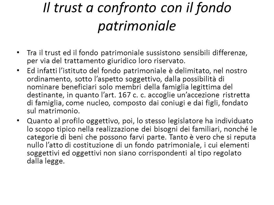 Il trust a confronto con il fondo patrimoniale Tra il trust ed il fondo patrimoniale sussistono sensibili differenze, per via del trattamento giuridico loro riservato.