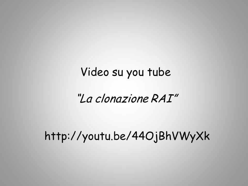 Video su you tube La clonazione RAI http://youtu.be/44OjBhVWyXk