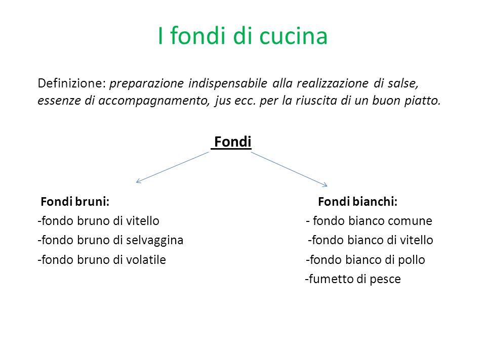 I fondi di cucina Definizione: preparazione indispensabile alla realizzazione di salse, essenze di accompagnamento, jus ecc. per la riuscita di un buo