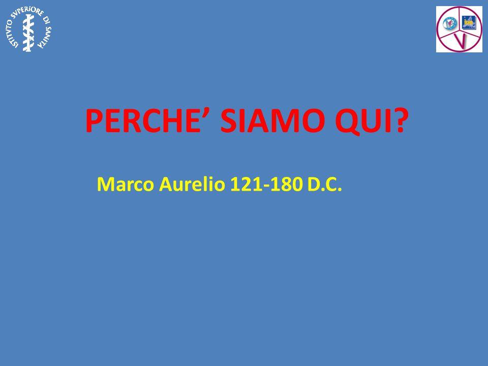 PERCHE' SIAMO QUI? Marco Aurelio 121-180 D.C.