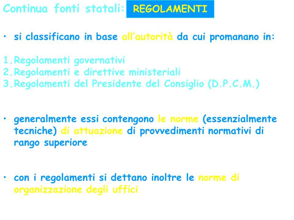 Continua fonti statali: si classificano in base all'autorità da cui promanano in: 1.Regolamenti governativi 2.Regolamenti e direttive ministeriali 3.R