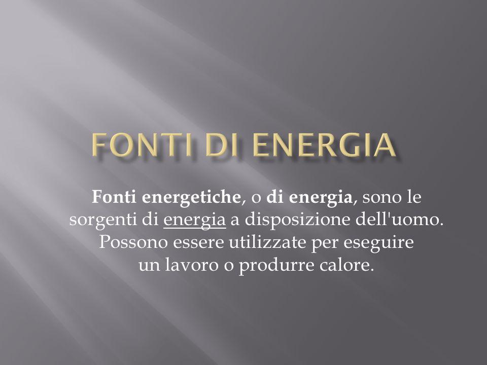 Fonti energetiche, o di energia, sono le sorgenti di energia a disposizione dell'uomo. Possono essere utilizzate per eseguire un lavoro o produrre cal