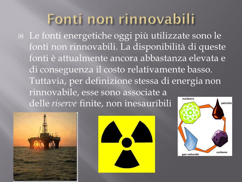 Le fonti energetiche oggi più utilizzate sono le fonti non rinnovabili. La disponibilità di queste fonti è attualmente ancora abbastanza elevata e d