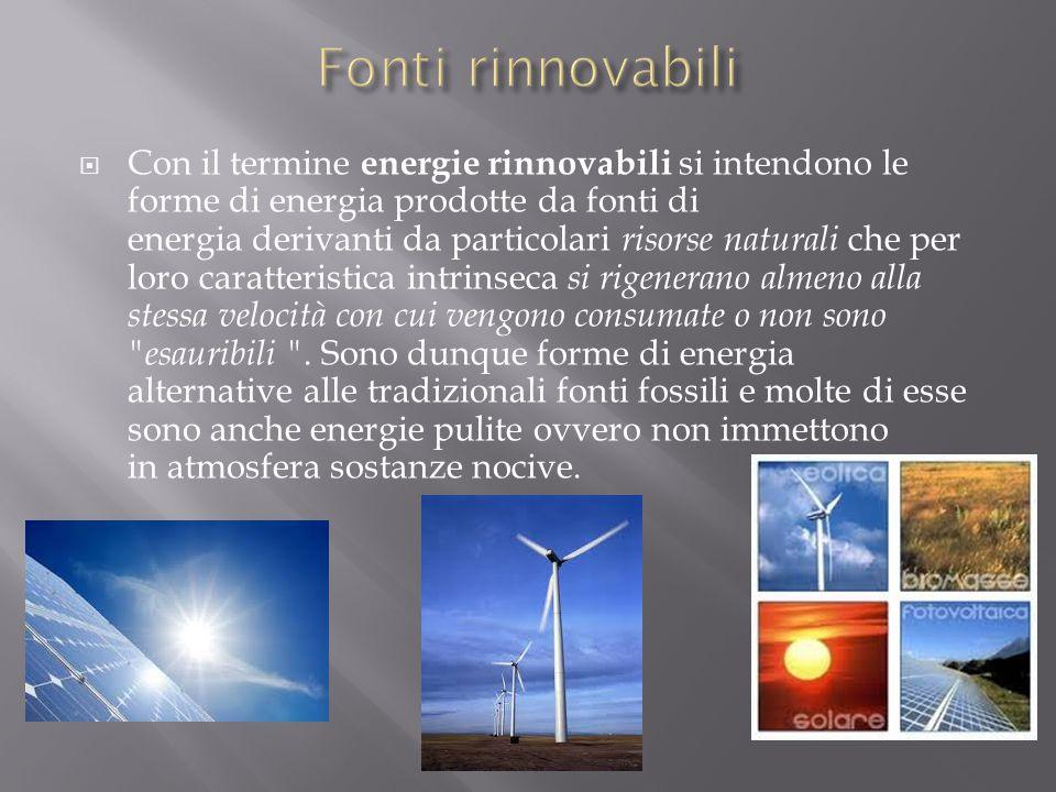  Con il termine energie rinnovabili si intendono le forme di energia prodotte da fonti di energia derivanti da particolari risorse naturali che per l