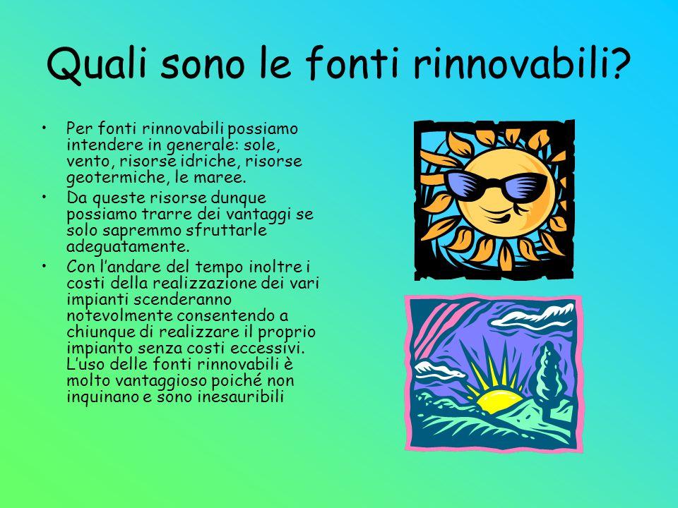 Quali sono le fonti rinnovabili? Per fonti rinnovabili possiamo intendere in generale: sole, vento, risorse idriche, risorse geotermiche, le maree. Da