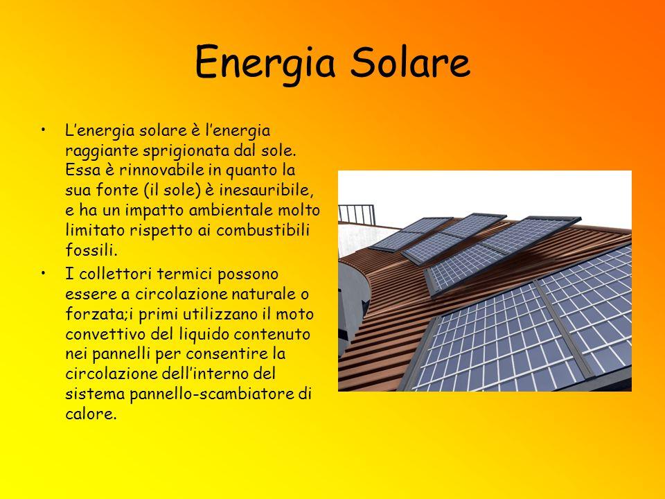 Energia Solare L'energia solare è l'energia raggiante sprigionata dal sole. Essa è rinnovabile in quanto la sua fonte (il sole) è inesauribile, e ha u