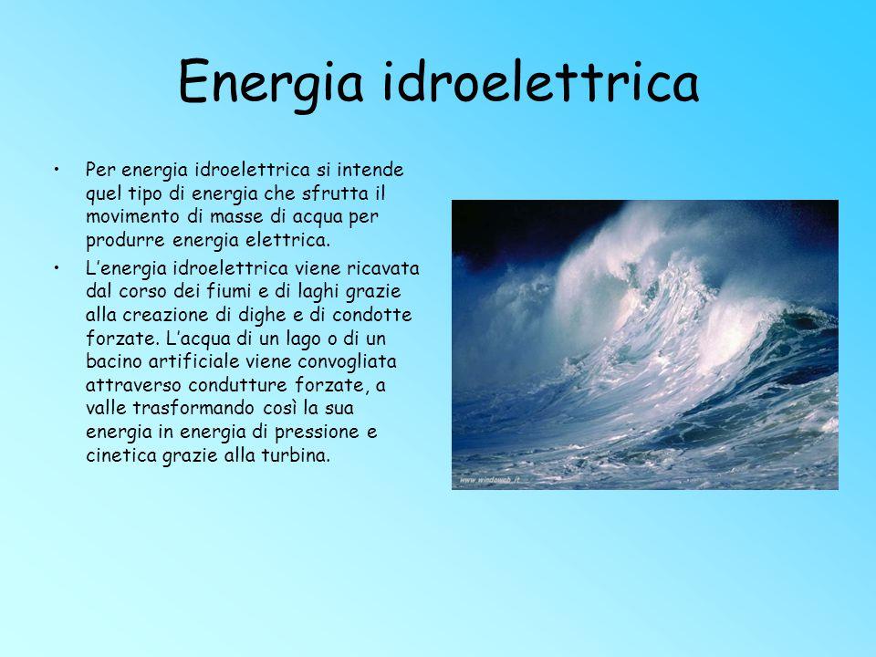 Energia idroelettrica Per energia idroelettrica si intende quel tipo di energia che sfrutta il movimento di masse di acqua per produrre energia elettr