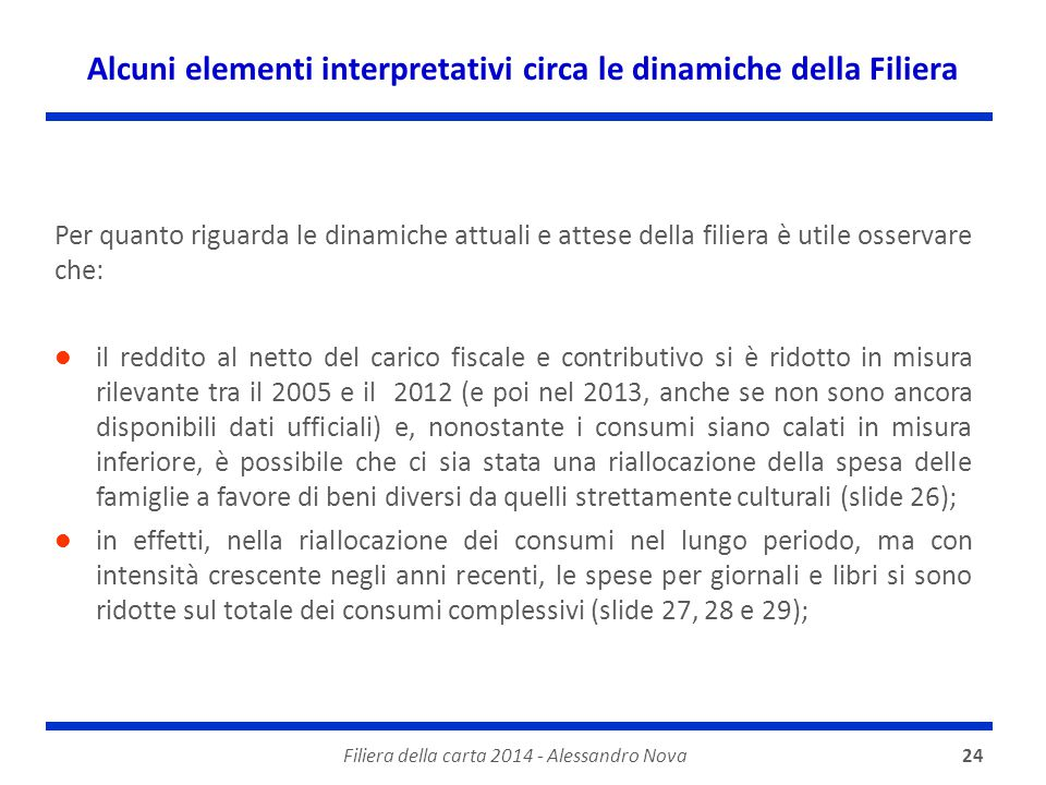 Alcuni elementi interpretativi circa le dinamiche della Filiera Filiera della carta 2014 - Alessandro Nova24 Per quanto riguarda le dinamiche attuali