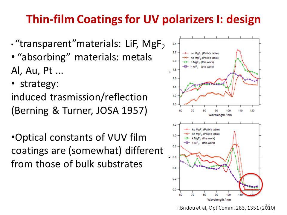 Thin-film Coatings for UV polarizers I: design transparent materials: LiF, MgF 2 absorbing materials: metals Al, Au, Pt...