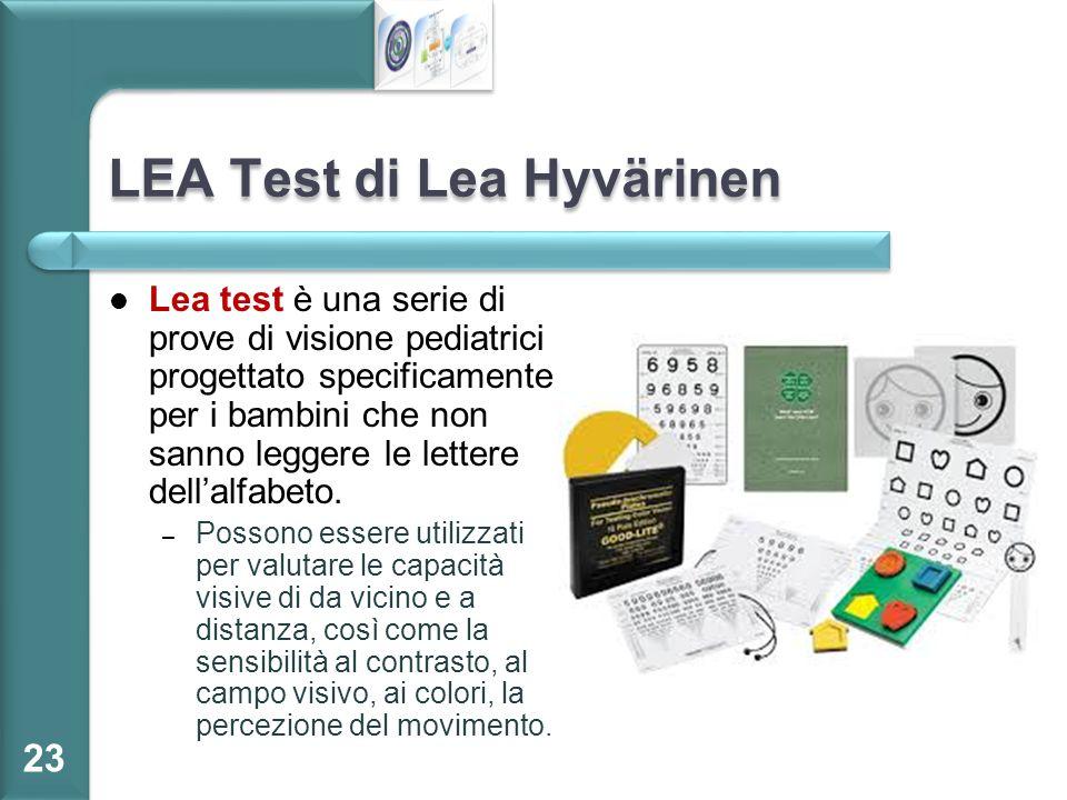 LEA Test di Lea Hyvärinen Lea test è una serie di prove di visione pediatrici progettato specificamente per i bambini che non sanno leggere le lettere