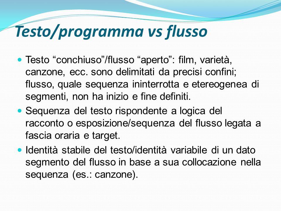 """Testo/programma vs flusso Testo """"conchiuso""""/flusso """"aperto"""": film, varietà, canzone, ecc. sono delimitati da precisi confini; flusso, quale sequenza i"""