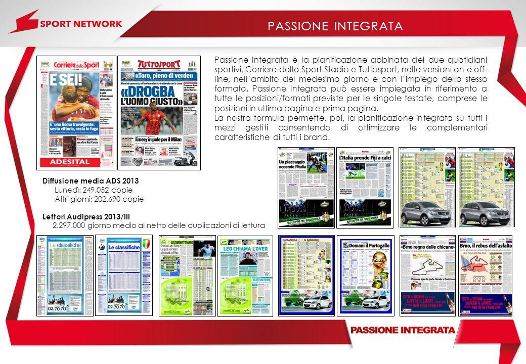 Passione Integrata è la pianificazione abbinata dei due quotidiani sportivi, Corriere dello Sport-Stadio e Tuttosport, nelle versioni on e off- line, nell'ambito del medesimo giorno e con l'impiego dello stesso formato.