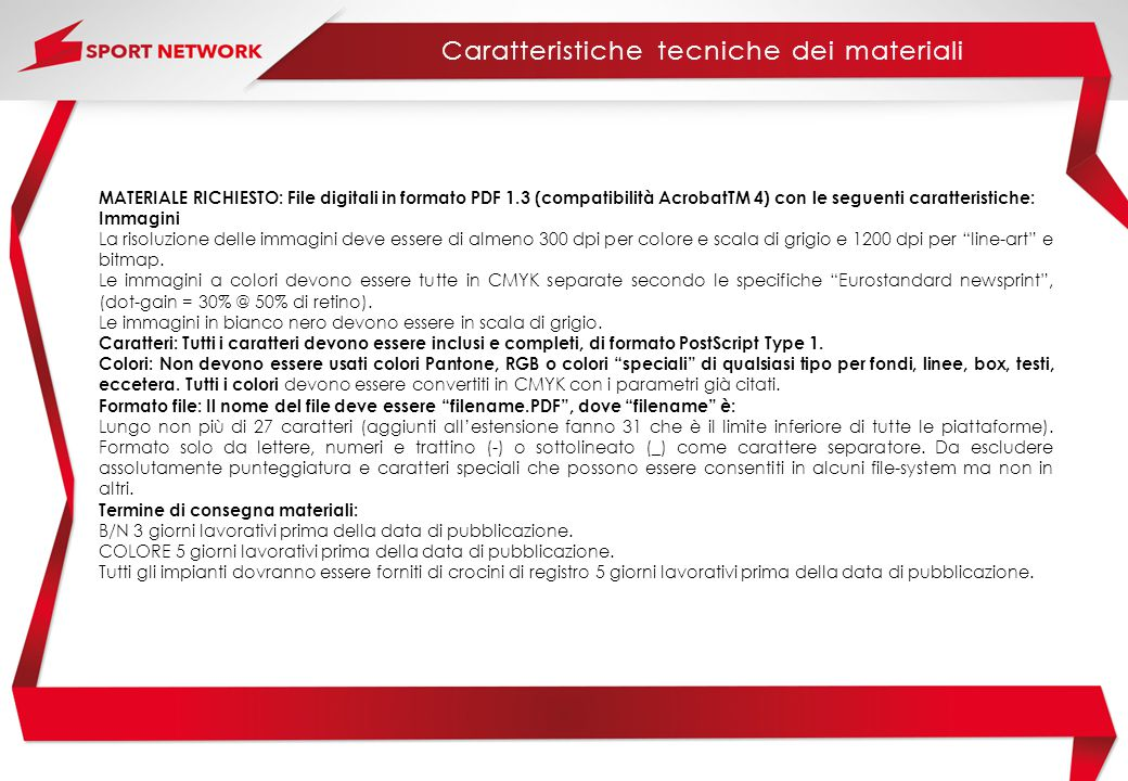 MATERIALE RICHIESTO: File digitali in formato PDF 1.3 (compatibilità AcrobatTM 4) con le seguenti caratteristiche: Immagini La risoluzione delle immag