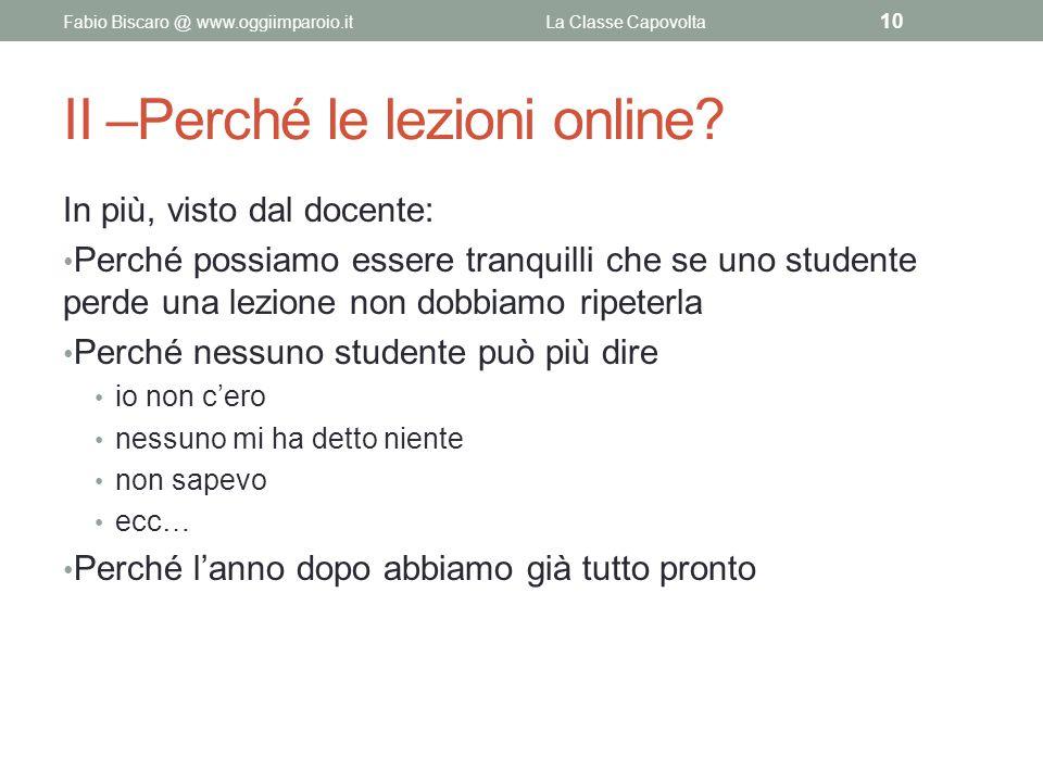 II –Perché le lezioni online? In più, visto dal docente: Perché possiamo essere tranquilli che se uno studente perde una lezione non dobbiamo ripeterl
