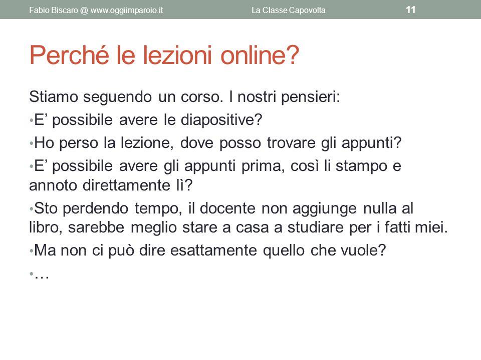 Perché le lezioni online? Stiamo seguendo un corso. I nostri pensieri: E' possibile avere le diapositive? Ho perso la lezione, dove posso trovare gli