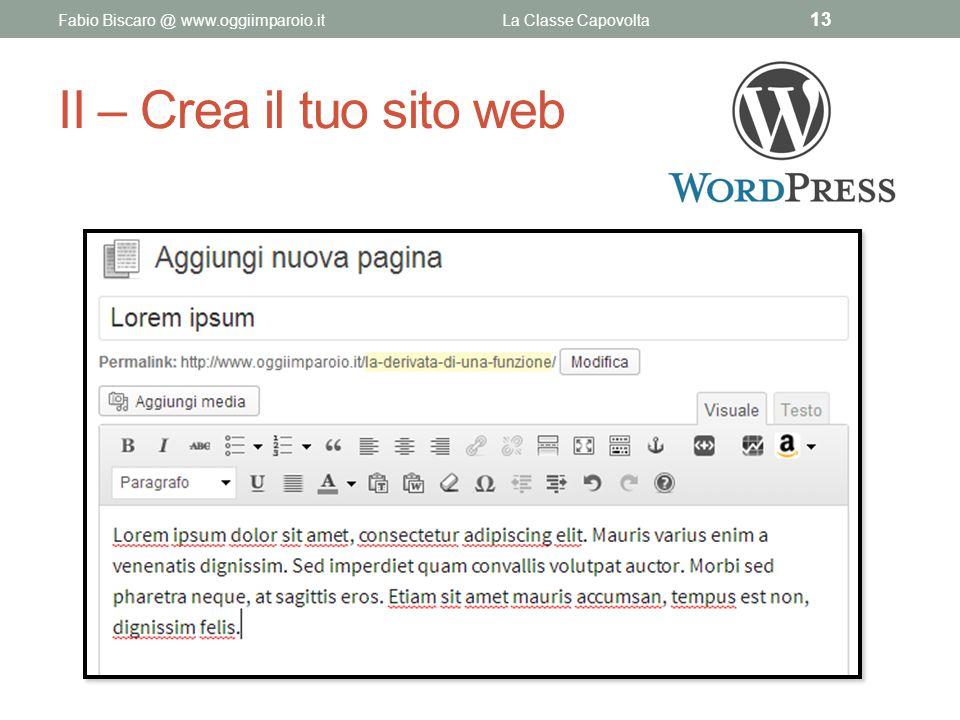 II – Crea il tuo sito web Fabio Biscaro @ www.oggiimparoio.itLa Classe Capovolta 13