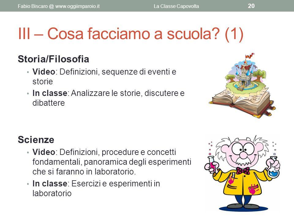 III – Cosa facciamo a scuola? (1) Storia/Filosofia Video: Definizioni, sequenze di eventi e storie In classe: Analizzare le storie, discutere e dibatt