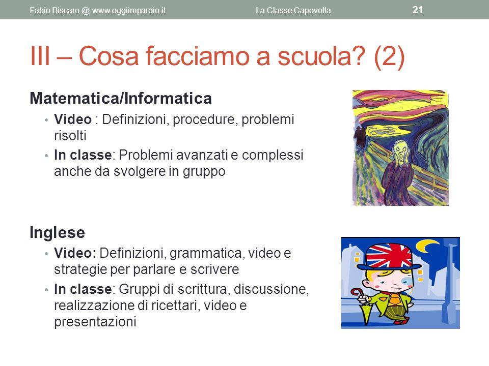 III – Cosa facciamo a scuola? (2) Matematica/Informatica Video : Definizioni, procedure, problemi risolti In classe: Problemi avanzati e complessi anc