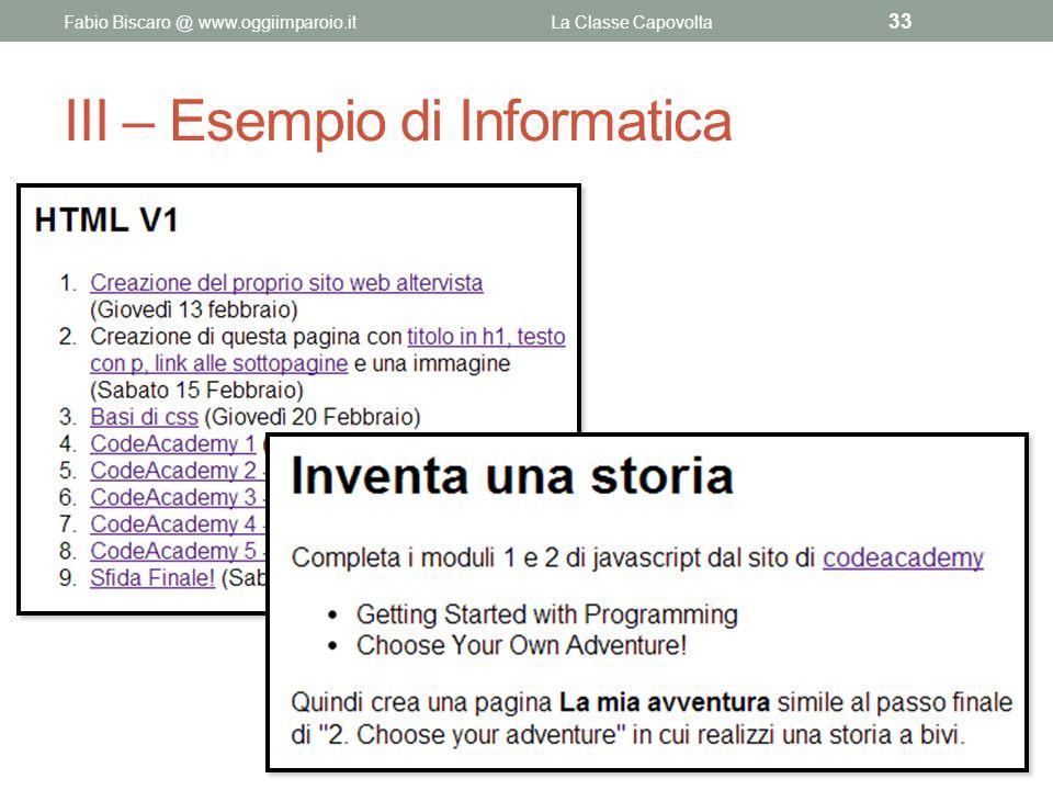 III – Esempio di Informatica Fabio Biscaro @ www.oggiimparoio.itLa Classe Capovolta 33