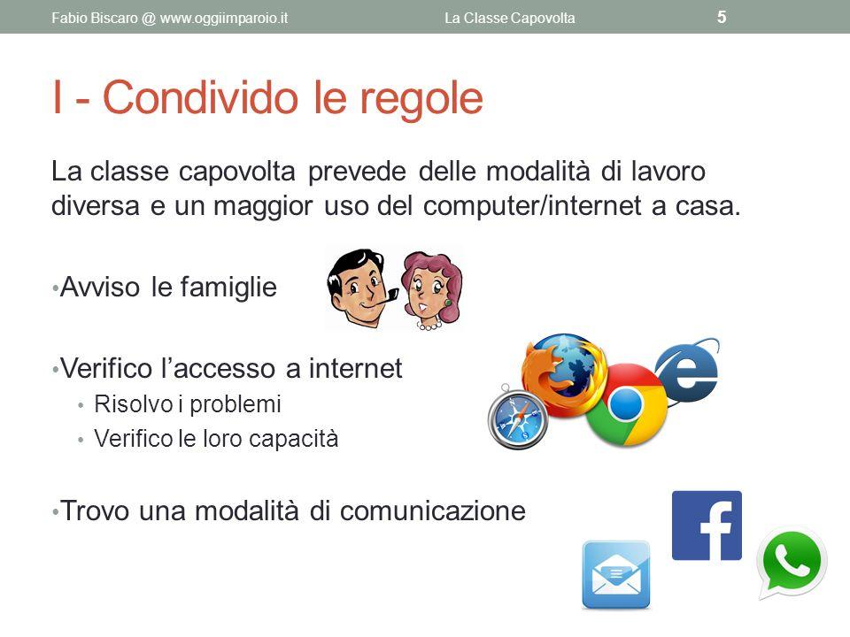 I - Condivido le regole La classe capovolta prevede delle modalità di lavoro diversa e un maggior uso del computer/internet a casa. Avviso le famiglie