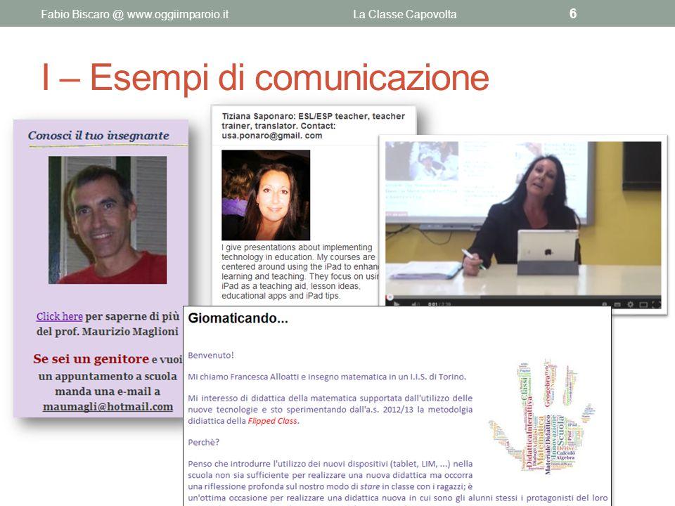I – Esempi di comunicazione Fabio Biscaro @ www.oggiimparoio.itLa Classe Capovolta 6