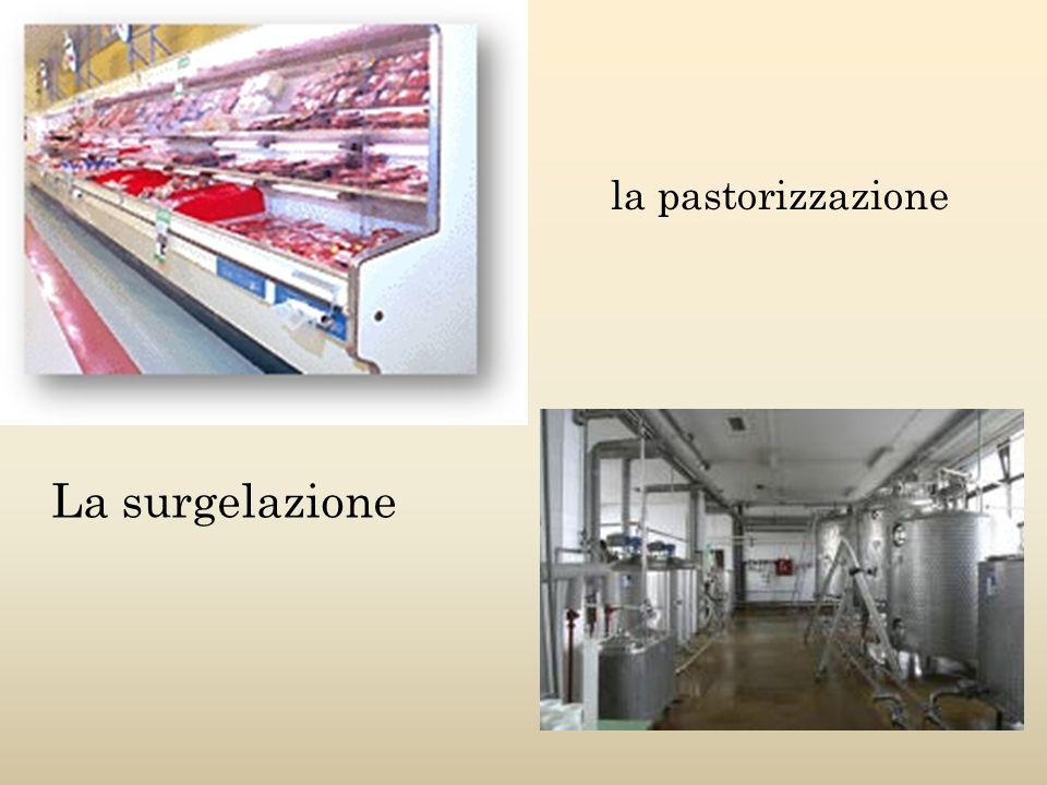 La surgelazione la pastorizzazione